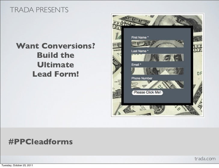 TRADA PRESENTS           Want Conversions?              Build the              Ultimate             Lead Form!     #PPClea...
