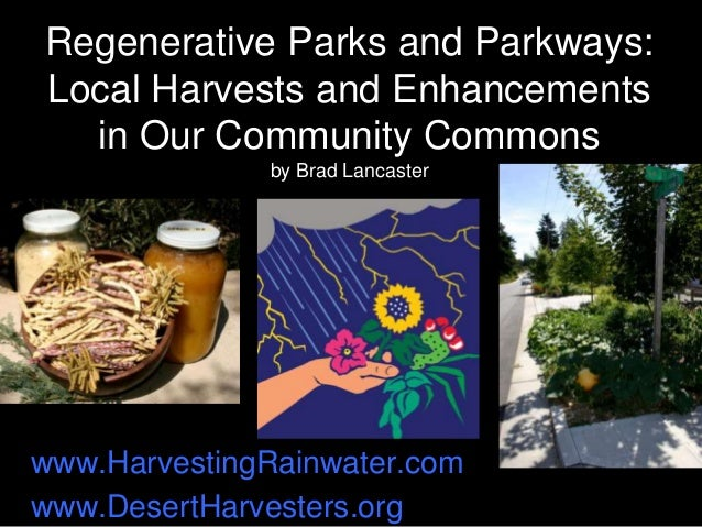 Regenerative Parks and Parkways: Local Harvests and Enhancements in Our Community Commons by Brad Lancaster www.Harvesting...