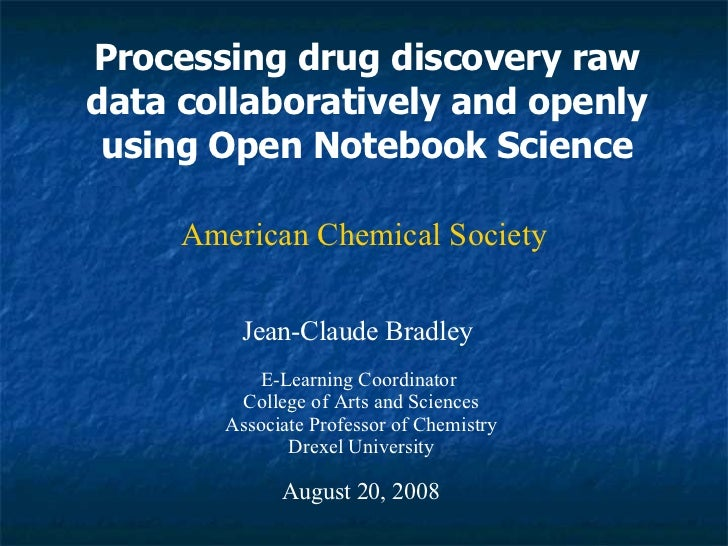 Processing drug discovery raw data collaboratively and openly using Open Notebook Science Jean-Claude Bradley E-Learning C...
