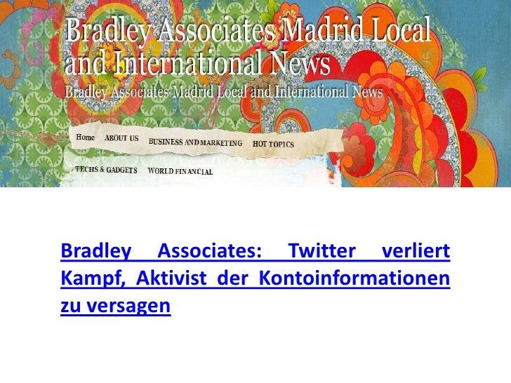 Bradley Associates: Twitter verliertKampf, Aktivist der Kontoinformationenzu versagen