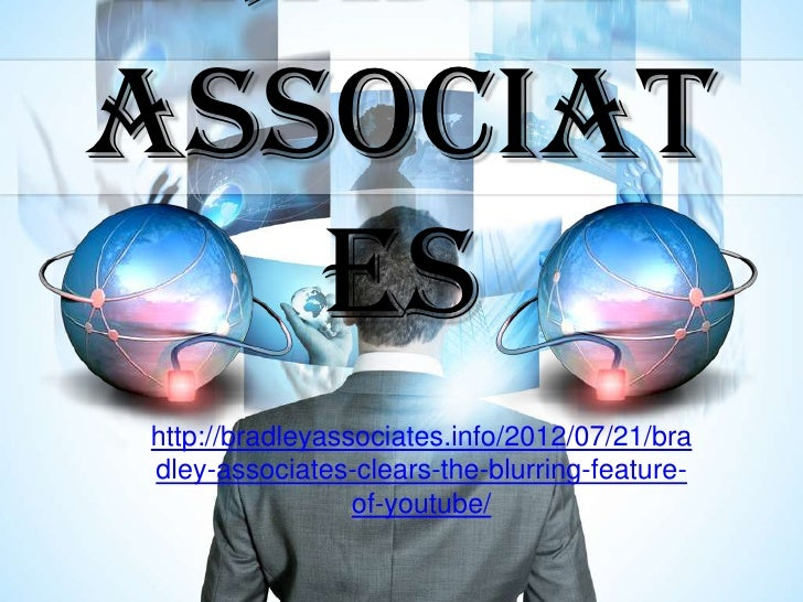 ASSOCIAT   EShttp://bradleyassociates.info/2012/07/21/bradley-associates-clears-the-blurring-feature-                 of-y...