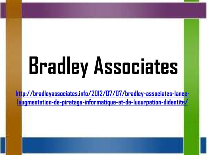 Bradley Associateshttp://bradleyassociates.info/2012/07/07/bradley-associates-lance- laugmentation-de-piratage-informatiqu...