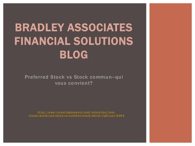 Preferred Stock vs Stock commun--quivous convient?BRADLEY ASSOCIATESFINANCIAL SOLUTIONSBLOGhttp://www. i n vest i ng ans w...