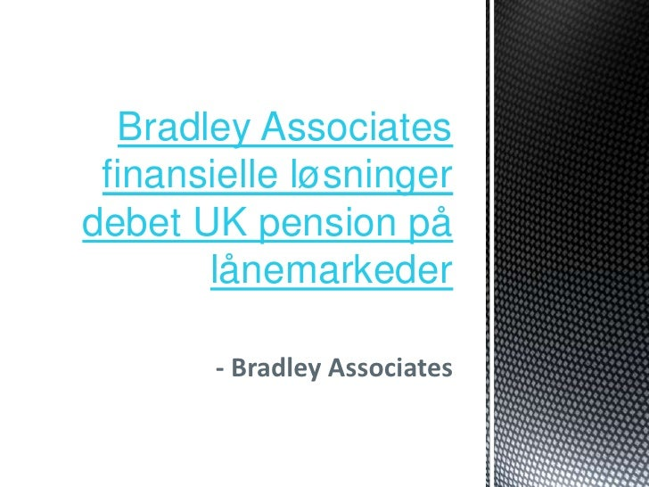 Bradley Associates finansielle løsningerdebet UK pension på       lånemarkeder       - Bradley Associates