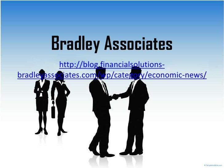 Bradley Associates           http://blog.financialsolutions-bradleyassociates.com/wp/category/economic-news/