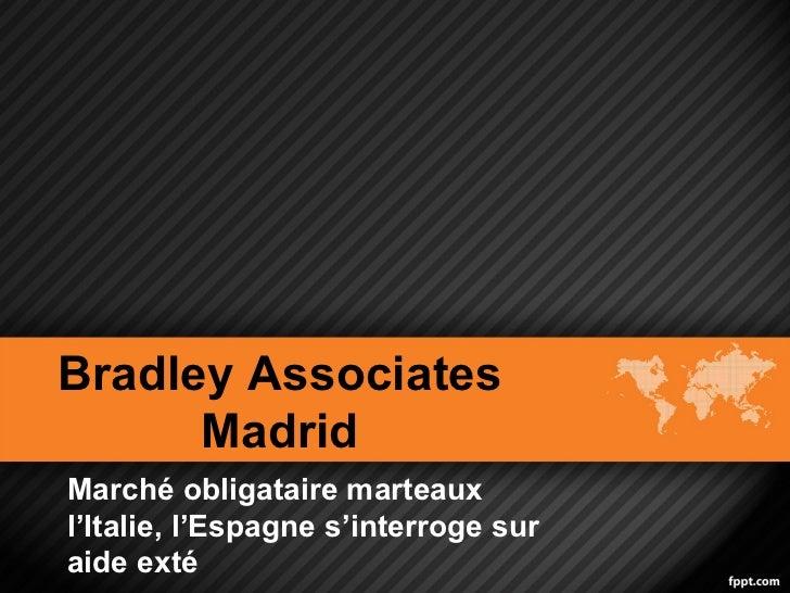 Bradley Associates      MadridMarché obligataire marteauxl'Italie, l'Espagne s'interroge suraide exté