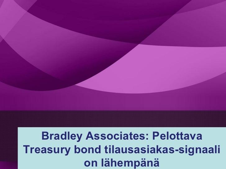 Bradley associates pelottava treasury bond tilausasiakas signaali on lähempänä