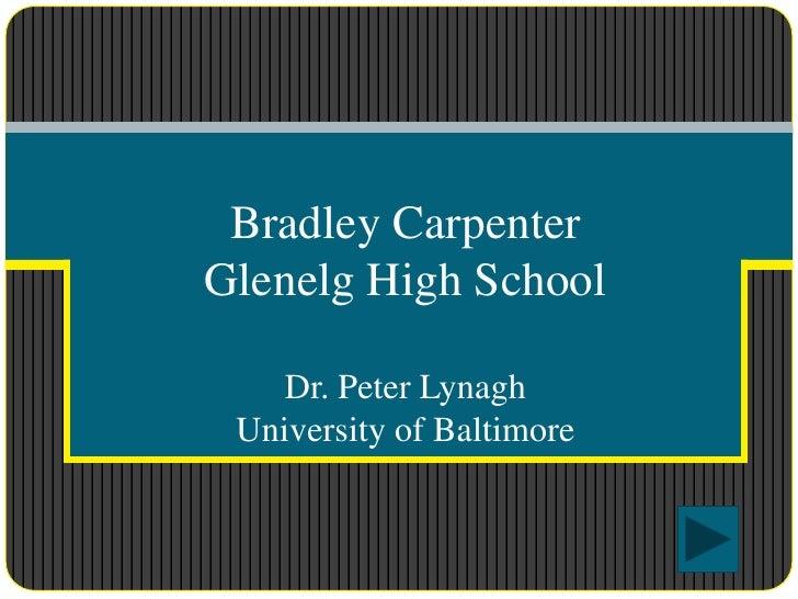 Bradley Carpenter Glenelg High School      Dr. Peter Lynagh  University of Baltimore