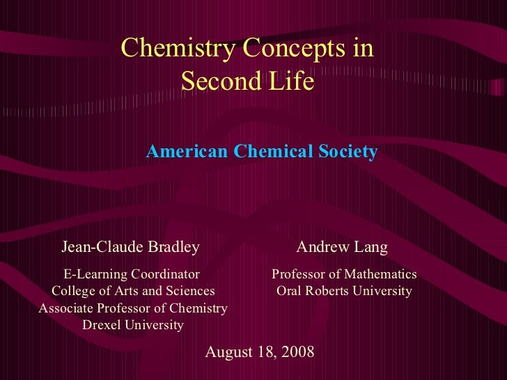 Chemistry Concepts in Second Life Jean-Claude Bradley E-Learning Coordinator  College of Arts and Sciences Associate Profe...