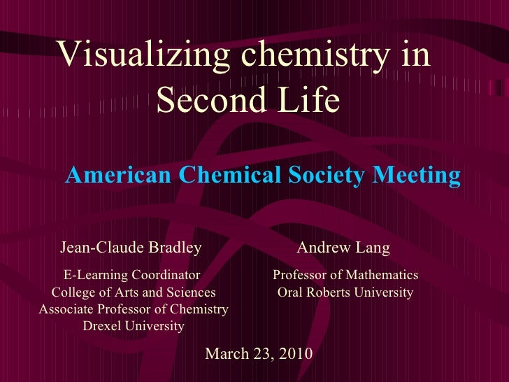 Visualizing chemistry in  Second Life Jean-Claude Bradley E-Learning Coordinator  College of Arts and Sciences Associate P...
