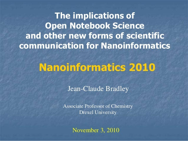 The implications of Open Notebook Science and other new forms of scientific communication for Nanoinformatics Jean-Claude ...