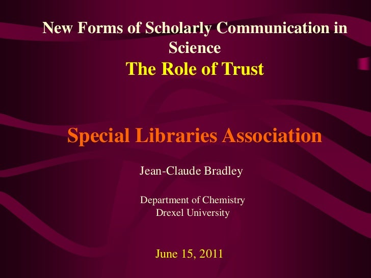 New Forms of Scholarly Communication in Science<br />The Role of Trust<br />Special Libraries Association<br />Jean-Claude...