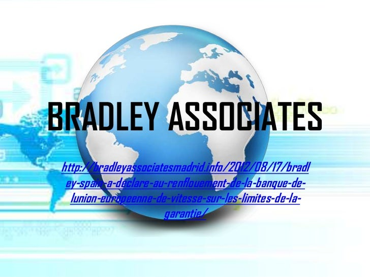 BRADLEY ASSOCIATEShttp://bradleyassociatesmadrid.info/2012/08/17/bradl ey-spain-a-declare-au-renflouement-de-la-banque-de-...