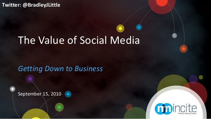 Twitter: @BradleyJLittle      The Value of Social Media      Getting Down to Business      September 15, 2010