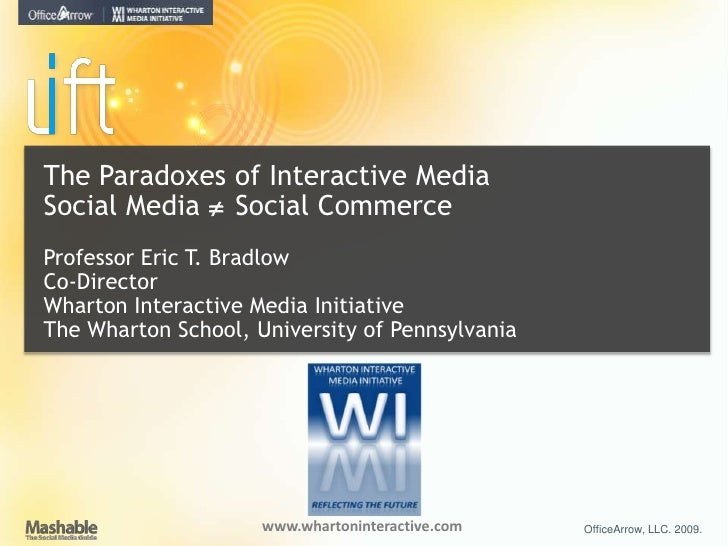 The Paradoxes of Interactive Media<br />Social Media   Social Commerce<br />Professor Eric T. Bradlow<br />Co-Director<br...