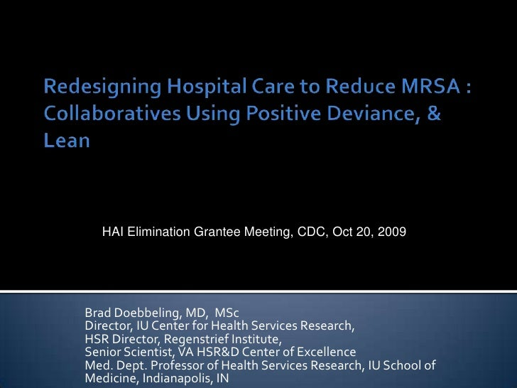 Redesigning Hospital Care to Reduce MRSA : Collaboratives Using Positive Deviance, & Lean<br />HAI Elimination Grantee Mee...