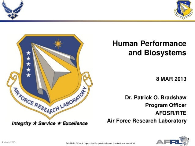 1 4 March 2013 Integrity  Service  Excellence Dr. Patrick O. Bradshaw Program Officer AFOSR/RTE Air Force Research Labor...