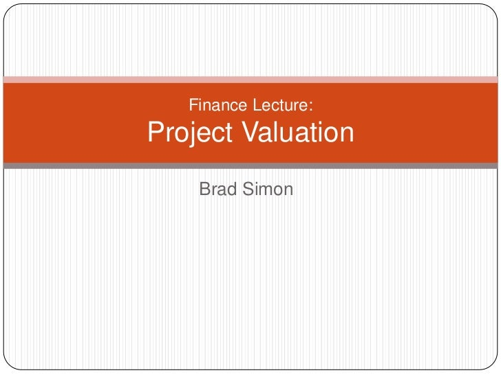Finance Lecture:Project Valuation    Brad Simon