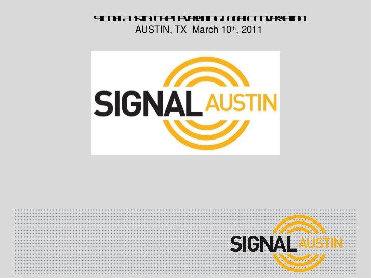Signal Austin: The Leveraging Local Conversation AUSTIN, TX  March 10 th , 2011