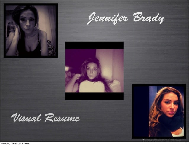 Jennifer Brady       Visual Resume                                    Photos courtesy of jennifer bradyMonday, December 3,...