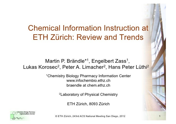 Chemical Information Instruction at   ETH Zürich: Review and Trends        Martin P. Brändle*1, Engelbert Zass1,Lukas Koro...