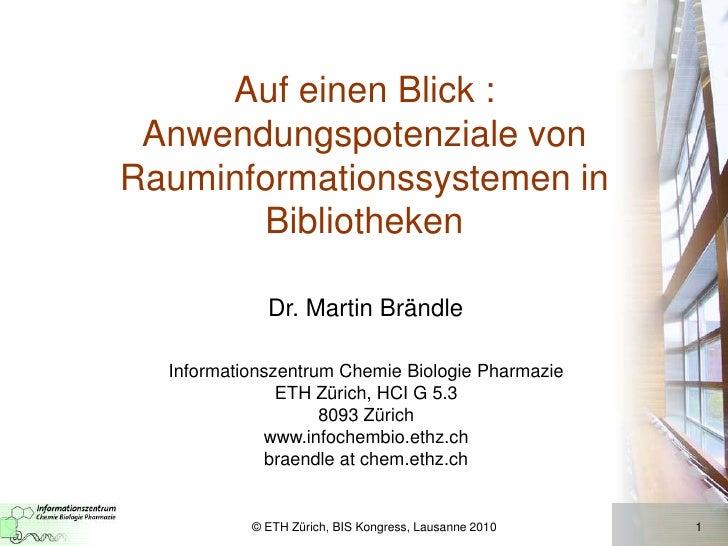 © ETH Zürich, BIS Kongress, Lausanne 2010<br />1<br />Auf einen Blick : Anwendungspotenziale von Rauminformationssystemen ...