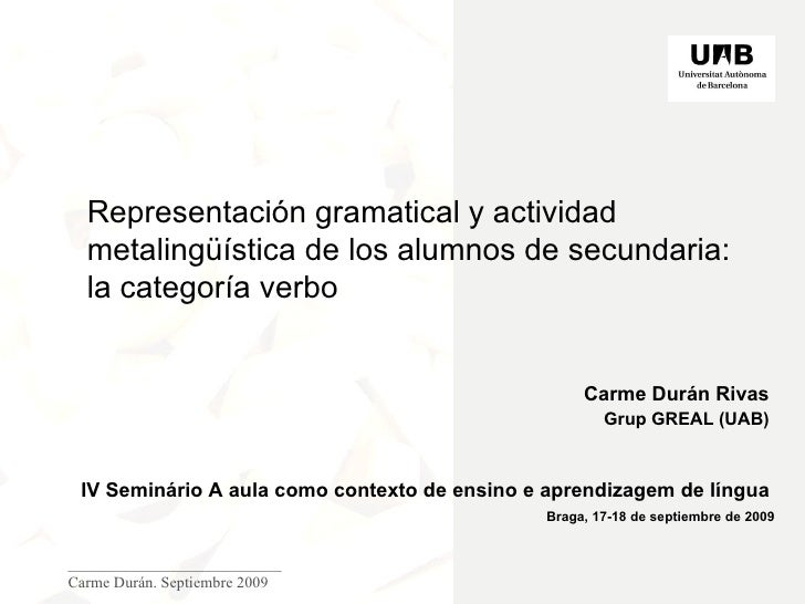 ___________________________ Carme Durán. Septiembre 2009 Carme Durán Rivas  Grup GREAL (UAB)   IV Seminário A aula como co...