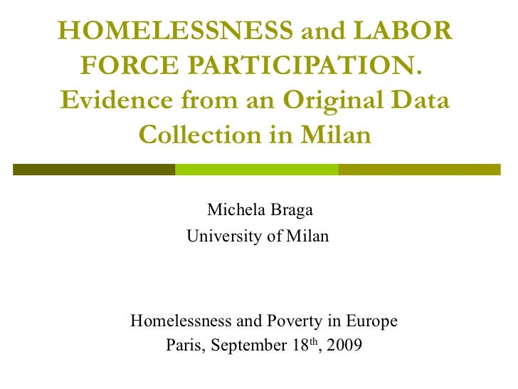 HOMELESSNESS and LABOR FORCE PARTICIPATION.Evidence from an Original Data     Collection in Milan              Michela Bra...