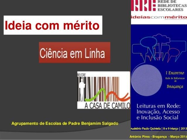 Ideia com mérito Agrupamento de Escolas de Padre Benjamim Salgado                                                    Antón...