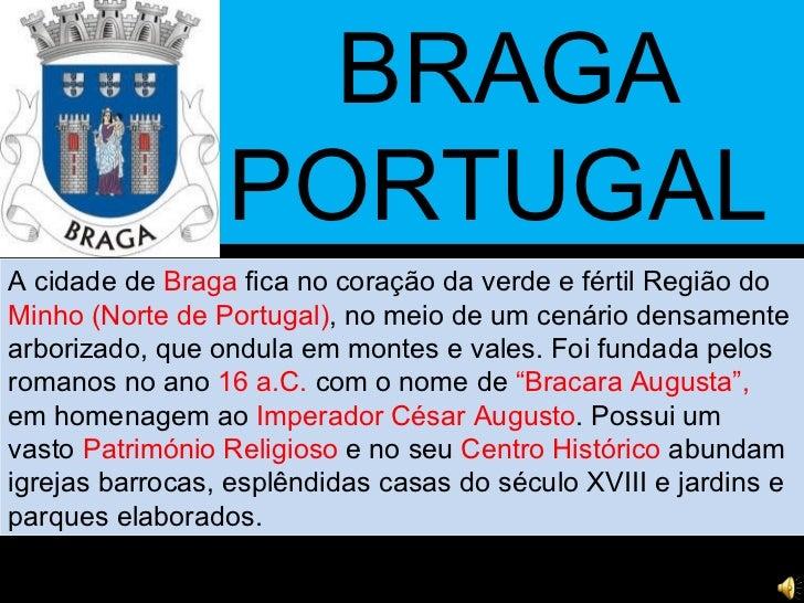 BRAGA g A cidade de  Braga  fica no coração da verde e fértil Região do  Minho   (Norte   de   Portugal) , no meio de um c...