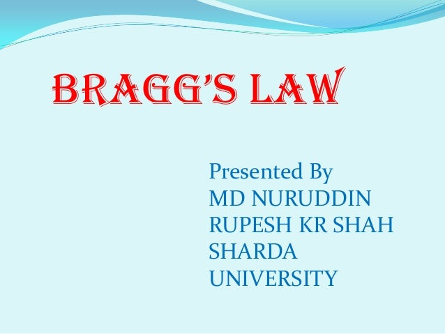 BRAGG'S LAW     Presented By     MD NURUDDIN     RUPESH KR SHAH     SHARDA     UNIVERSITY
