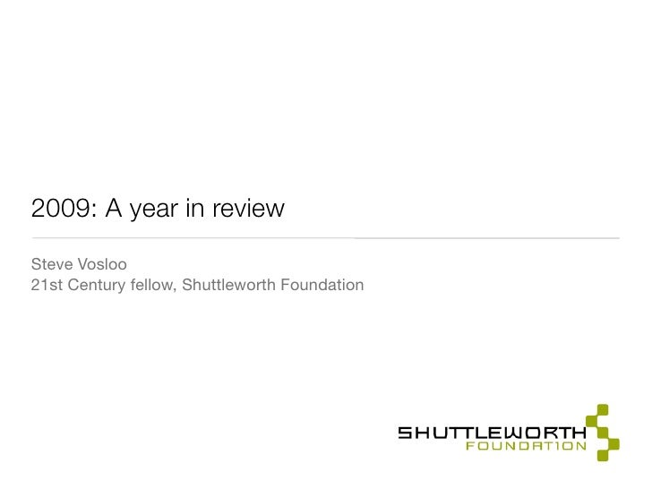 2009: A year in review Steve Vosloo 21st Century fellow, Shuttleworth Foundation