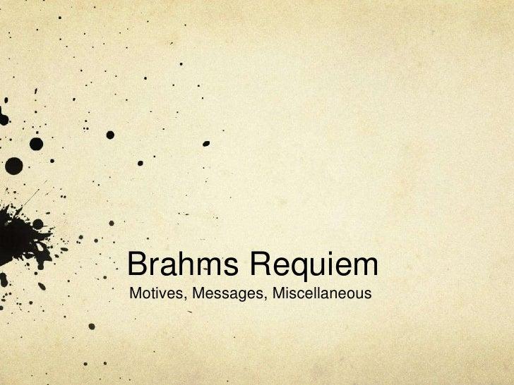 Brahms Requiem<br />Motives, Messages, Miscellaneous<br />