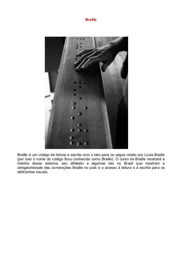 BrailleBraille é um código de leitura e escrita com o tato para os cegos criado por Louis Braille(por isso o nome do códig...