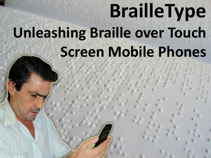 BrailleType: Unleashing Braille over Touch Screen Mobile Phones