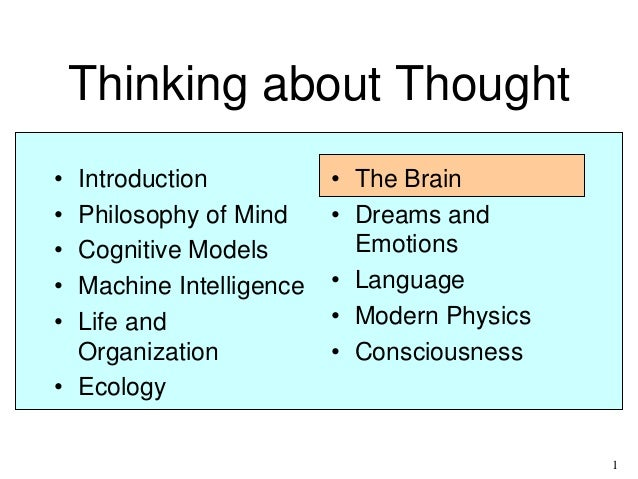 1 Thinking about Thought • Introduction • Philosophy of Mind • Cognitive Models • Machine Intelligence • Life and Organiza...