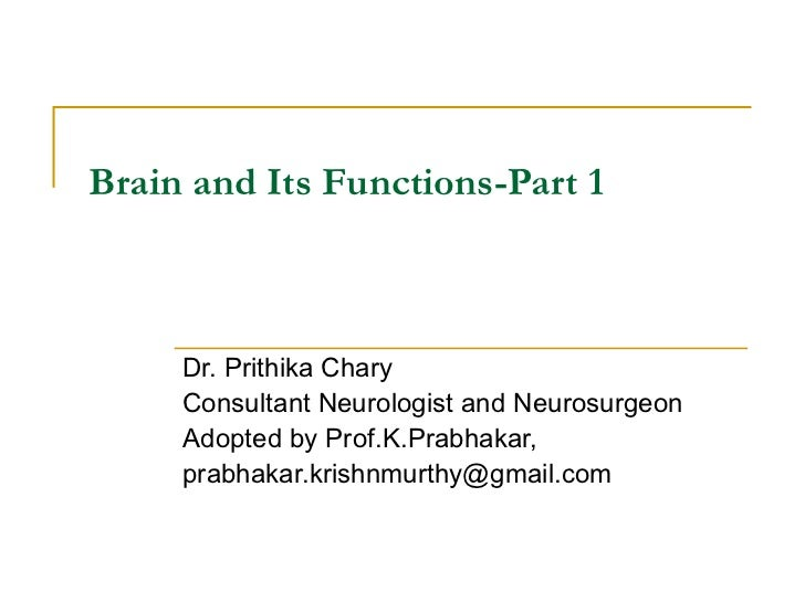 Brain and Its Functions-Part 1   Dr. Prithika Chary Consultant Neurologist and Neurosurgeon Adopted by Prof.K.Prabhakar, [...