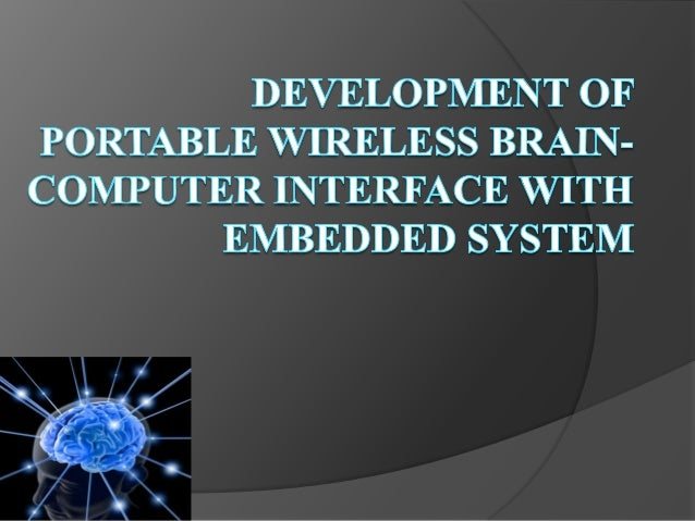 INTRODUCTION  A Brain Computer Interface (BCI) is a computer-based system that acquires brain signals, analyzes them, and...