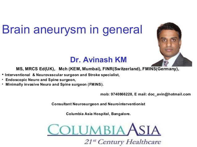Brain aneurysm in general Dr. Avinash KM MS, MRCS Ed(UK), Mch (KEM, Mumbai), FINR(Switzerland), FMINS(Germany), • Interven...