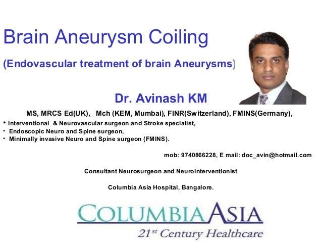 Brain Aneurysm Coiling (Endovascular treatment of brain Aneurysms) Dr. Avinash KM MS, MRCS Ed(UK), Mch (KEM, Mumbai), FINR...