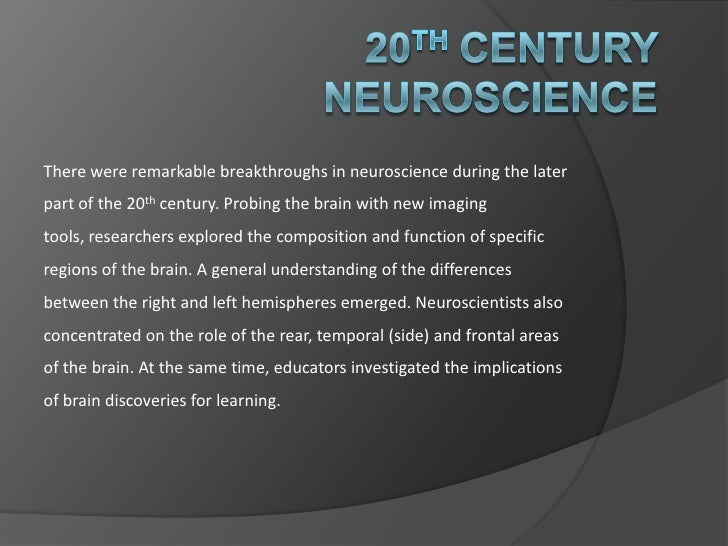20th Century Neuroscience<br />There were remarkable breakthroughs in neuroscience during the later part of the 20th centu...