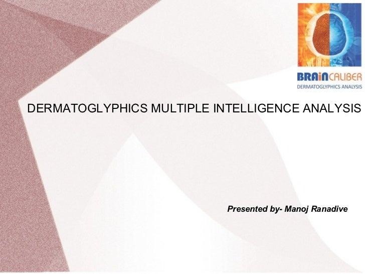 DERMATOGLYPHICS MULTIPLE INTELLIGENCE ANALYSIS Presented by- Manoj Ranadive