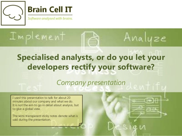 Specialised analysts, or do you let yourdevelopers rectify your software?Company presentationI used this presentation to t...