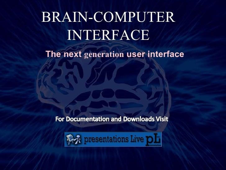 BRAIN-COMPUTER INTERFACE The next  generation  user interface