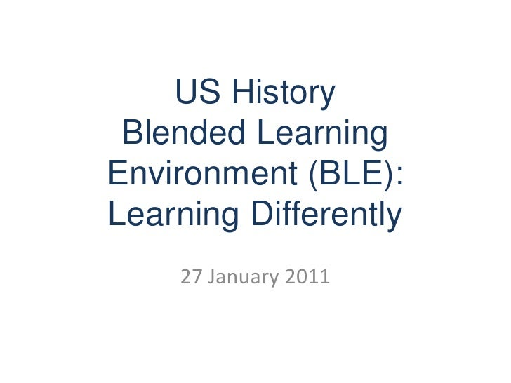 US History Blended Learning Environment (BLE): Learning Differently<br />27 January 2011<br />