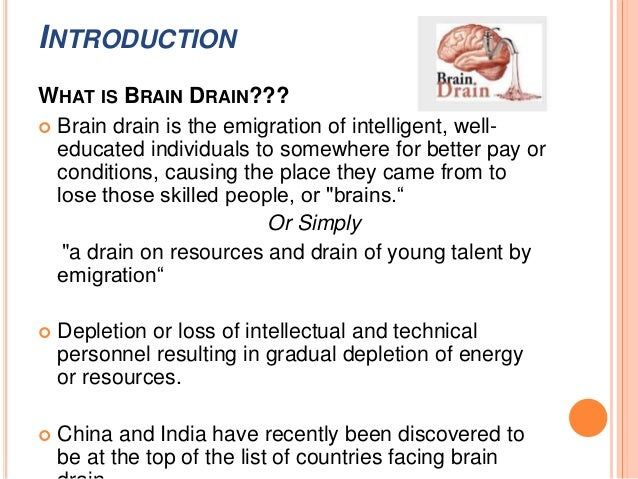 disadvantages of brain drain Brain drain definition: 1 the situation in which large numbers of educated and very skilled people leave their own country to live and work in another one where pay and conditions are better: 2 the loss of many highly skilled and educated people from one country to another country3 a situation in learn more.