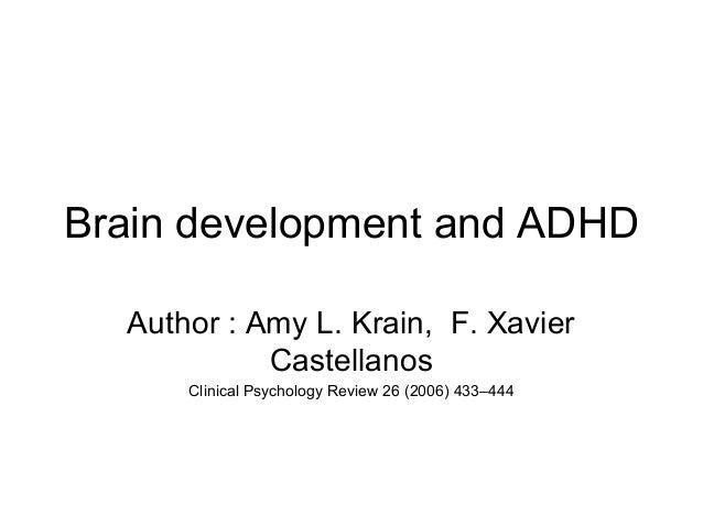 Brain development and ADHD Author : Amy L. Krain, F. Xavier Castellanos Clinical Psychology Review 26 (2006) 433–444