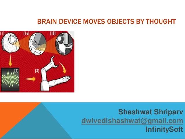 BRAIN DEVICE MOVES OBJECTS BY THOUGHT                          Shashwat Shriparv            dwivedishashwat@gmail.com     ...