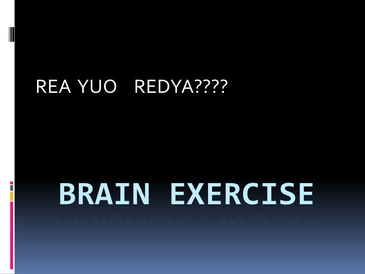 REA  YUO    REDYA????<br />Brain exercise<br />