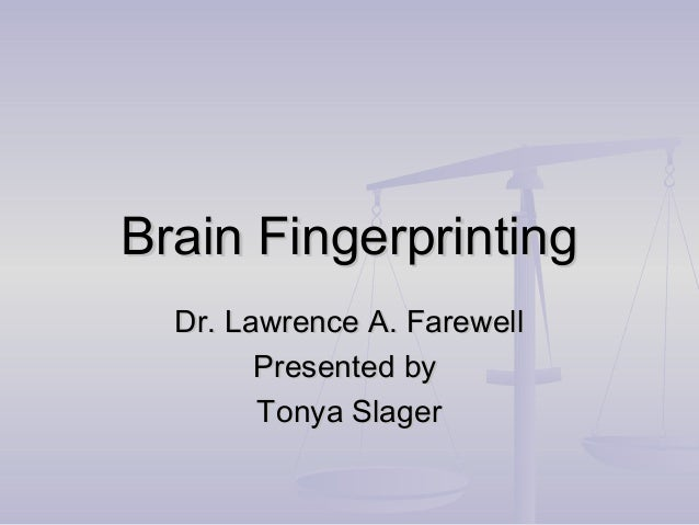 Brain Fingerprinting  Dr. Lawrence A. Farewell        Presented by        Tonya Slager